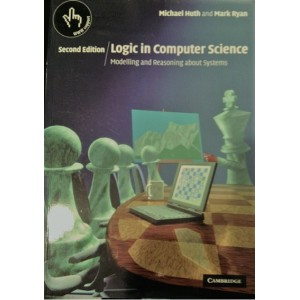 Logic in Computer Science: Modelling and Reasoning about Systems 2nd Edition by Michael Huth and Mark Ryan